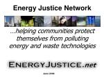 Energy Justice Network …helping communities protect themselves from polluting energy and waste technologies
