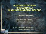 ACCOMODATING A380 OPERATIONS AT MIAMI INTERNATIONAL AIRPORT PROJECT STATUS