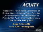 Gregg W. Stone MD for the ACUITY Investigators