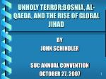 UNHOLY TERROR:BOSNIA, AL-QAEDA, AND THE RISE OF GLOBAL JIHAD