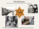 The Holocaust Majority of information presented from the United States Holocaust Memorial Museum