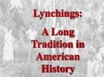 Lynchings : A Long Tradition in American History