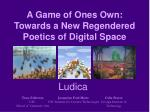 A Game of Ones Own: Towards a New Regendered Poetics of Digital Space