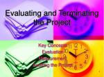 Evaluating and Terminating the Project