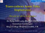 Trans-catheter Aortic Valve Implantation Should we all be doing this?