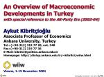 An Overview of Macroeconomic Developments in Turkey with special reference to the AK-Party Era (2002-04) Aykut Kibritç