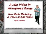 Audio Video In Wordpress Blogs New Media Marketing & Video Landing Pages Mike Stewart