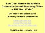 """""""Low Cost Narrow Bandwidth Classroom-based Streaming Video at UH West O'ahu"""""""