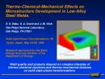 Thermo-Chemical-Mechanical Effects on Microstructure Development in Low-Alloy Steel Welds.