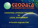 CADASTRAL UPGRADE PROJECTS  for  LOCAL GOVERNMENT A Possible Upgrade Path