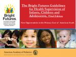 The Bright Futures Guidelines for Health Supervision of  Infants, Children and  Adolescents,  Third Edition