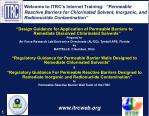 """Welcome to ITRC's Internet Training: """" Permeable Reactive Barriers for Chlorinated Solvent, Inorganic, and Radionuclid"""
