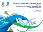 The 2010 Olympic and Paralympic Winter Games: A Catalyst for Partnerships, Innovations and Sustainable Legacies