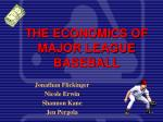 THE ECONOMICS OF MAJOR LEAGUE BASEBALL