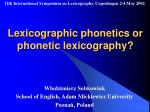 Lexicographic phonetics or phonetic lexicography?