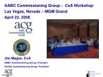 AABC Commissioning Group - CxA Workshop Las Vegas, Nevada – MGM Grand April 22, 2008
