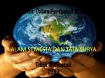 Ekosistem Dalam Perspektif Al Qur'an ALAM SEMESTA DAN TATA SURYA Titiek Widyastuti 2009