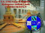 U.S. Army, Corps of Engineers Hydropower Analysis Center CENWD-CM-WPX-N