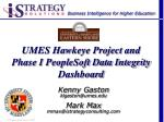 UMES Hawkeye Project and Phase I PeopleSoft Data Integrity Dashboard