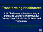 Transforming Healthcare:   4.01 Challenges in Implementing a Statewide Connected Community: Connecting Clinical Care, Po