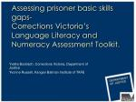 Assessing prisoner basic skills gaps- Corrections Victoria's Language Literacy and Numeracy Assessment Toolkit.