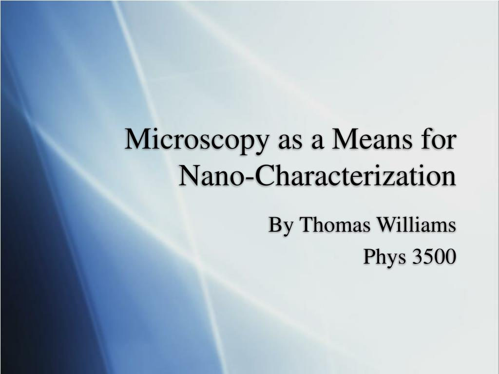 microscopy as a means for nano characterization l.
