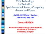CNN Technology  for Brain-like  Spatial-temporal Sensory Computing  –Present and Future