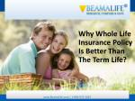 Why Whole Life Insurance Policy Is Better Than The Term Life