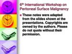 6 th  International Workshop on Peritoneal Surface Malignancy