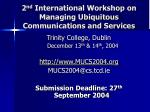 2 nd International Workshop on Managing Ubiquitous Communications and Services