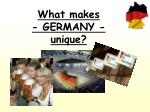 What makes - GERMANY - unique?