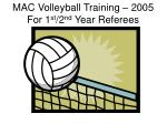 MAC Volleyball Training – 2005 For 1 st /2 nd Year Referees