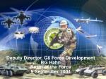 Deputy Director, G8 Force Development BG Hahn Reset of the Force 9 September 2004