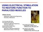USING ELECTRICAL STIMULATION TO RESTORE FUNCTION TO PARALYZED MUSCLES
