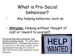 What is Pro-Social behaviour?