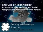 The Use of Technology To Promote Independence and Social Acceptance in Adolescences with Autism