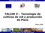 TALLER 3 : Tecnología de cultivos de vid y producción de Pisco