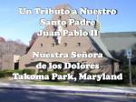 Un Tributo a Nuestro Santo Padre Juan Pablo II Nuestra Señora de los Dolores Takoma Park, Maryland