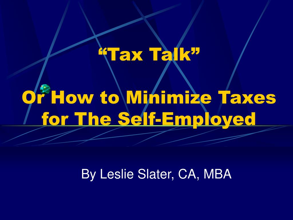 """""""Tax Talk"""" Or How to Minimize Taxes for The Self-Employed"""