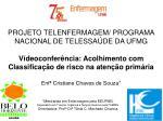 PROJETO TELENFERMAGEM/ PROGRAMA NACIONAL DE TELESSAÚDE DA UFMG Vídeoconferência: Acolhimento com Classificação de risco