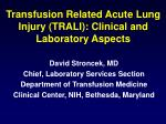 Transfusion Related Acute Lung Injury (TRALI): Clinical and Laboratory Aspects