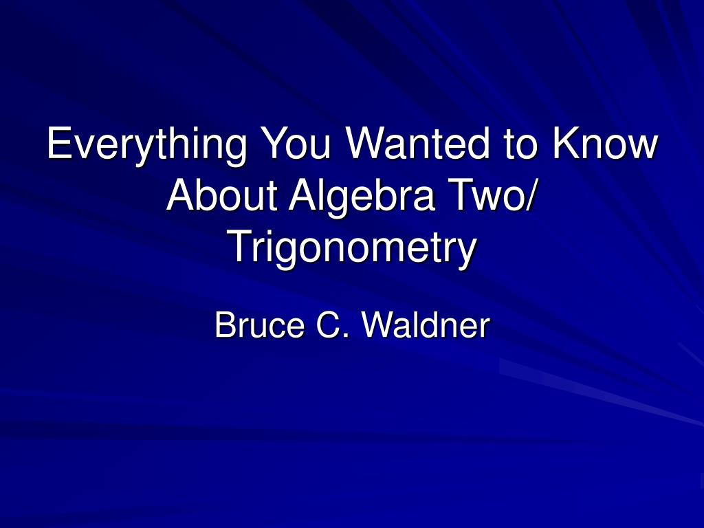 everything you wanted to know about algebra two trigonometry l.