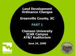 Land Development  Ordinance Changes Greenville County, SC  PART 1 Clemson University ICAR Campus AT&T Auditorium   J
