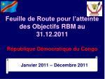Feuille de Route pour l'atteinte des Objectifs RBM au 31.12.2011 République Démocratique du Congo
