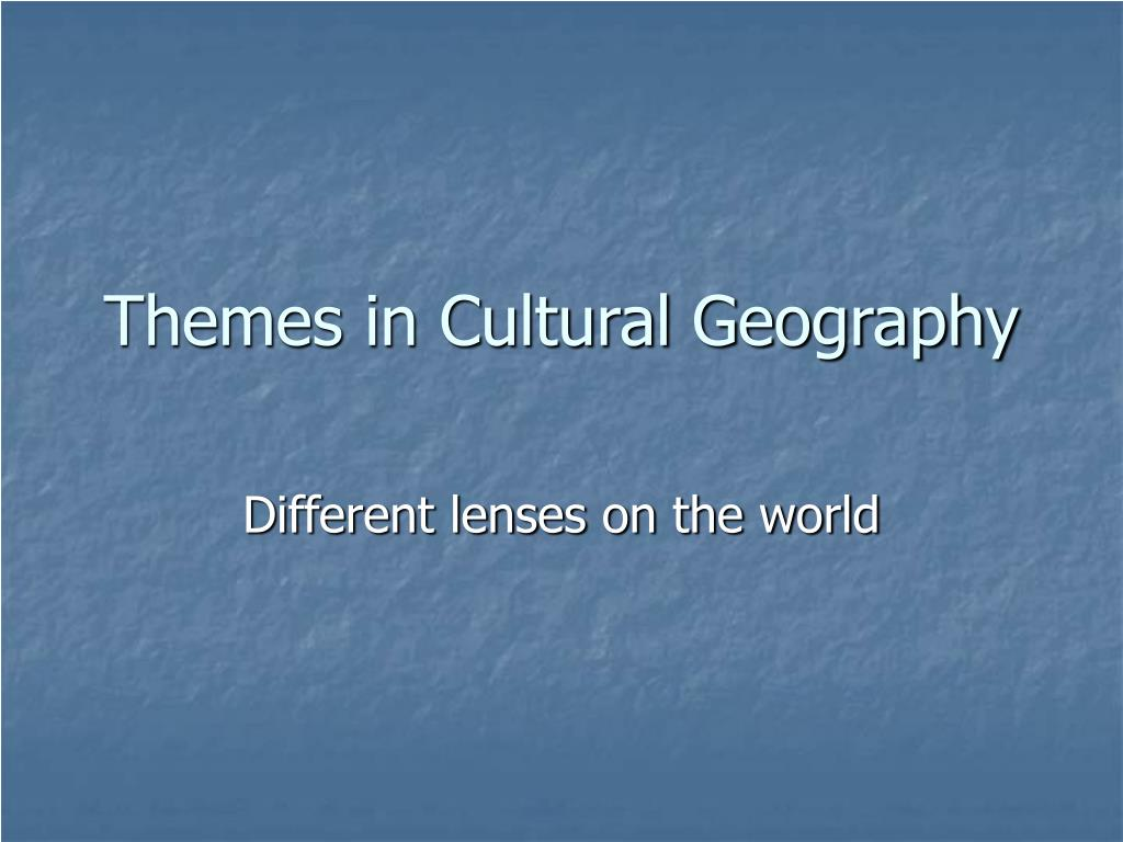 themes in cultural geography l.