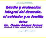 Estudio y evaluación integral del demente, el cuidador y su familia Autor: Lic. Carlos Gómez Suárez