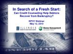 In Search of a Fresh Start: Can Credit Counseling Help Debtors Recover from Bankruptcy? NFCC Webinar May 12, 2010
