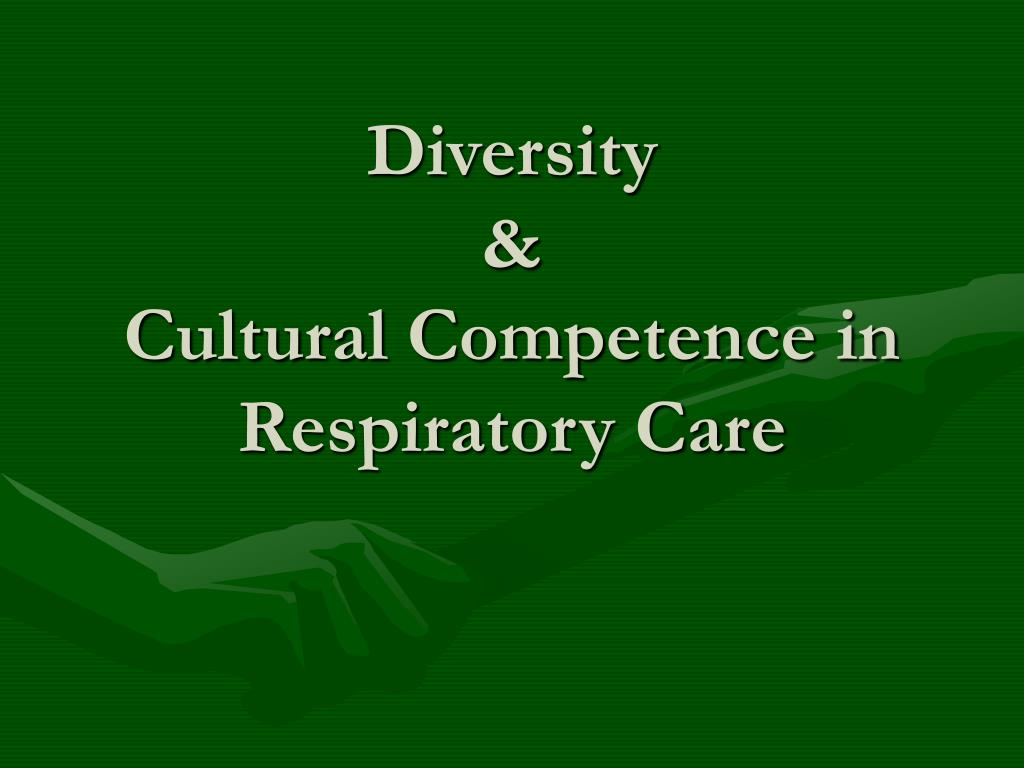 diversity cultural competence in respiratory care l.