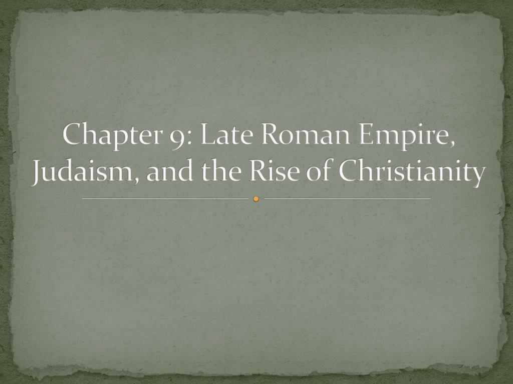 chapter 9 late roman empire judaism and the rise of christianity l.