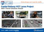 Capital Beltway HOT Lanes Project New Travel Choices Ahead